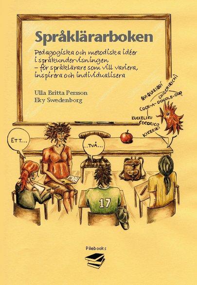 Språklärarboken : pedagogiska och metodiska idéer i språkundervisningen - för språklärare som vill variera, inspirera och individualisera av Ulla Britta Persson